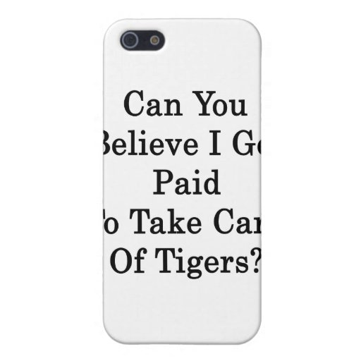Can You Believe I Get Paid To Take Care Of Tigers iPhone 5 Cases