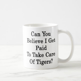 Can You Believe I Get Paid To Take Care Of Tigers Classic White Coffee Mug