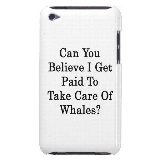 Can You Believe I Get Paid To Take Care Of Whales iPod Case-Mate Cases