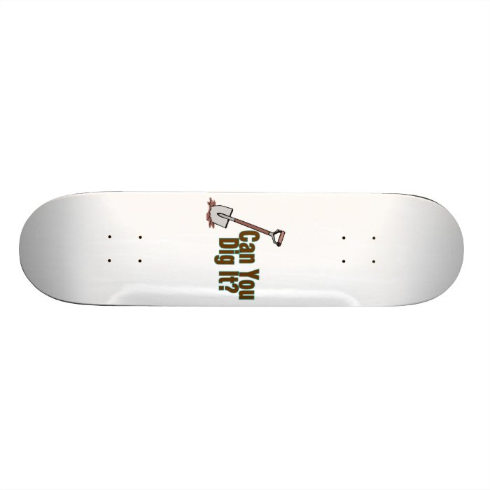 Can You Dig It Skateboard