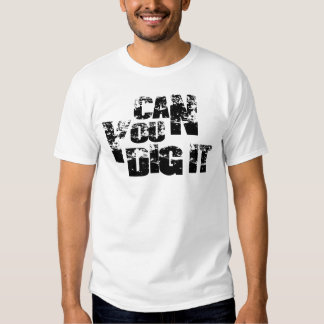 can you dig it T-Shirt