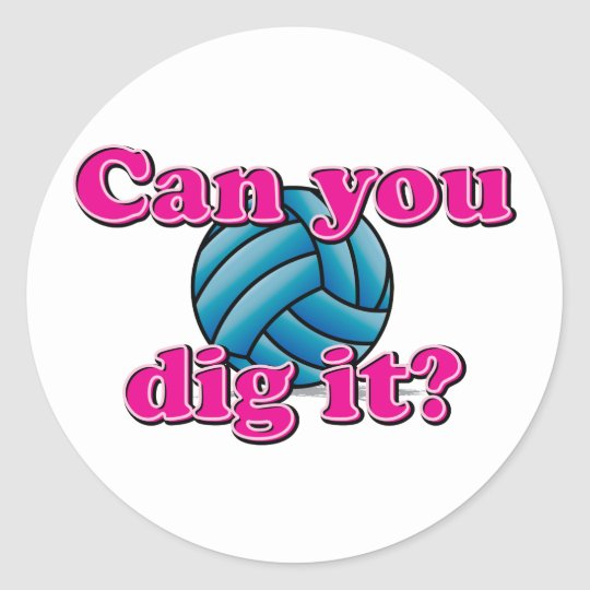 Can you dig it? Volleyball! Classic Round Sticker