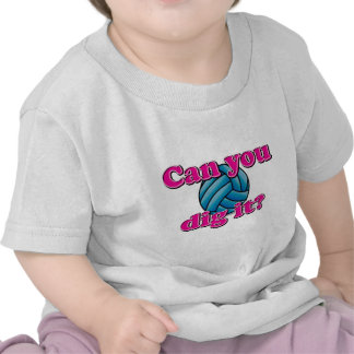 Can you dig it? Volleyball! Shirt