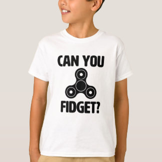Can you Fidget? Funny Fidget Spinner Shirt
