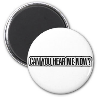 Can You Hear Me Now? 2 Inch Round Magnet