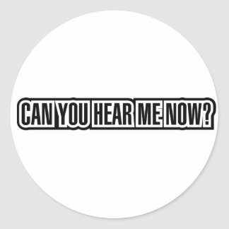 Can You Hear Me Now? Classic Round Sticker