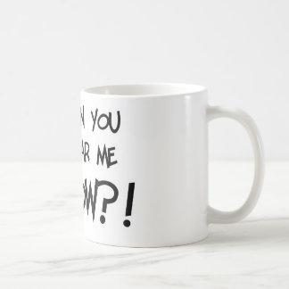 Can You Hear Me NOW?! Coffee Mug