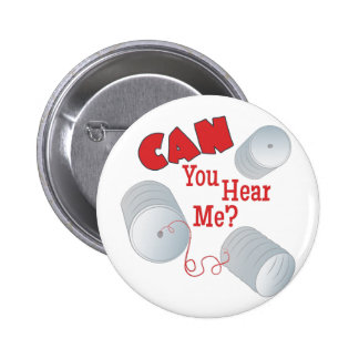 Can You Hear Me Pinback Button
