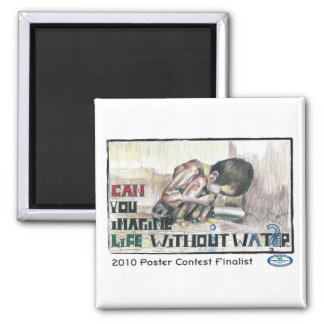 Can You Imagine Life Without Water? 2 Inch Square Magnet