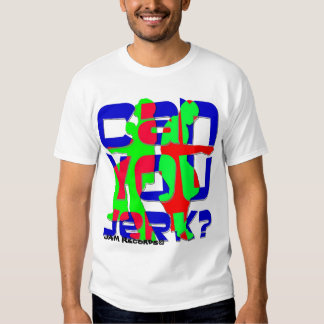 Can You Jerk? Tees