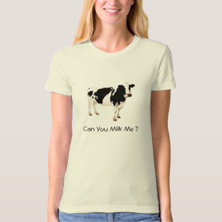 Can You Milk Me ? T-Shirt
