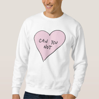 Can You Not heart Sweatshirt