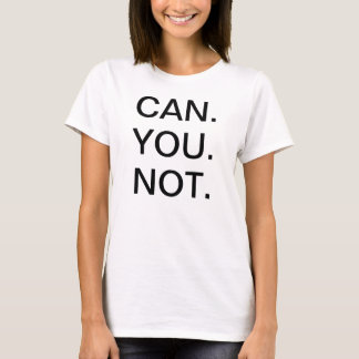 CAN YOU NOT Ladies T-Shirt
