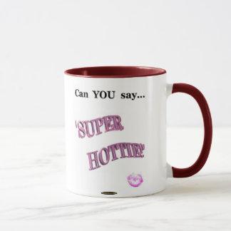 Can You Say Super Hottie Mug