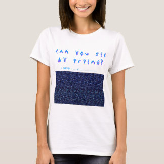 Can You See My Friend? 3D Fun! T-Shirt