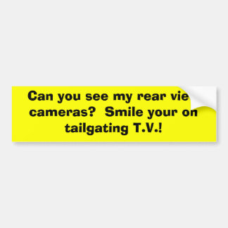 Can you see my rear view cameras?  Smile your o... Car Bumper Sticker