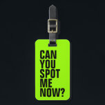 "Can You Spot Me Now? Funny Luggage Tag - Green<br><div class=""desc"">This bright green luggage tag is sure to help with spotting your luggage. Personalize the back with your contact information in case your bag gets lost. To change the color of the tag,  just click on the Customize It button.</div>"