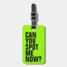 Can You Spot Me Now? Funny Luggage Tag - Green at Zazzle