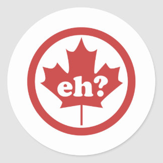 Canada Eh ? Classic Round Sticker