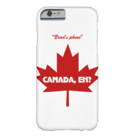 Canada Eh ? iPhone 6 case - Customizable