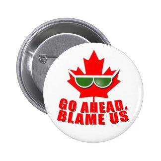 ¡Canadá fresco - continúe, nos culpan! camisetas Pin