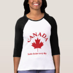 Canada looks better everyday. t-shirts