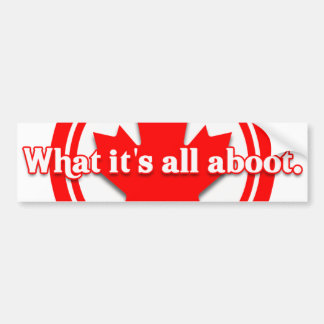 Canada What It's All Aboot Bumper Sticker