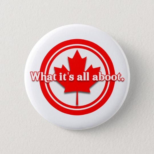 Canada What It's All Aboot Pinback Button