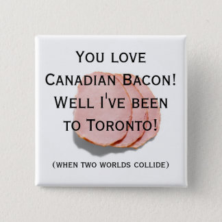 Canadian Bacon Fun Humor Pin/Button Button