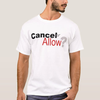 Cancel or Allow? T-Shirt