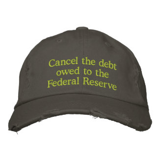 Cancel the debt owed to the Federal Reserve Embroidered Baseball Cap