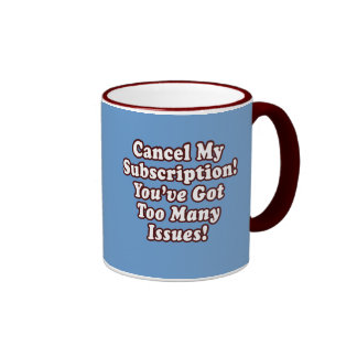 Cancele mi suscripción, usted tienen demasiados pr taza