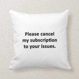 Cancele por favor mi suscripción a sus problemas cojín