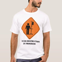 Cancer destruction in progress t-shirt