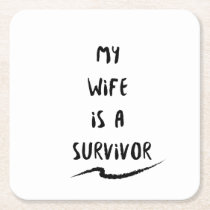 Cancer Fighter  My Wife Is A Survivor Square Paper Coaster