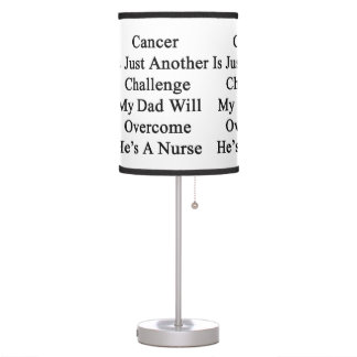 Cancer Is Just Another Challenge My Dad Will Overc Table Lamps