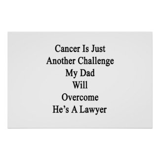 Cancer Is Just Another Challenge My Dad Will Overc Posters