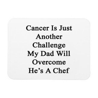 Cancer Is Just Another Challenge My Dad Will Overc Vinyl Magnets