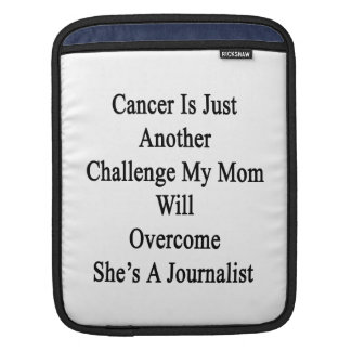 Cancer Is Just Another Challenge My Mom Will Overc iPad Sleeve
