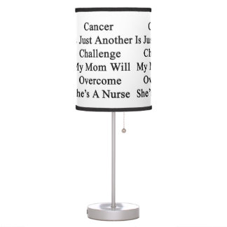 Cancer Is Just Another Challenge My Mom Will Overc Lamp