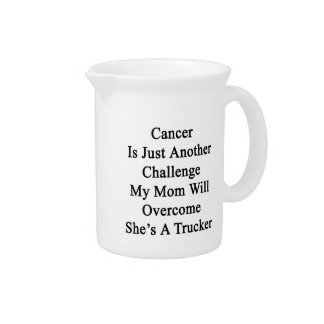 Cancer Is Just Another Challenge My Mom Will Overc Drink Pitcher