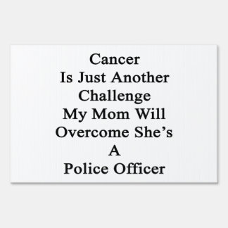 Cancer Is Just Another Challenge My Mom Will Overc Yard Signs