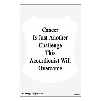 Cancer Is Just Another Challenge This Accordionist Room Graphics