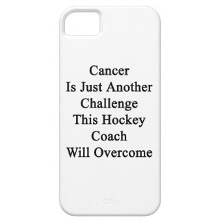 Cancer Is Just Another Challenge This Hockey Coach iPhone 5 Cover