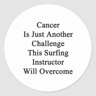 Cancer Is Just Another Challenge This Surfing Inst Classic Round Sticker