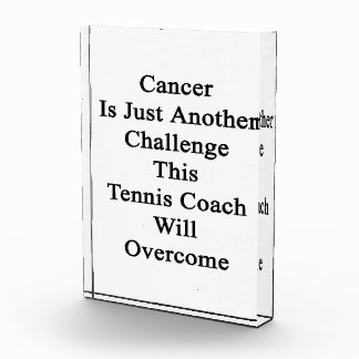 Cancer Is Just Another Challenge This Tennis Coach Acrylic Award