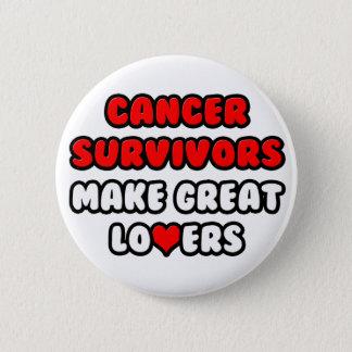 Cancer Survivors Make Great Lovers Pinback Button