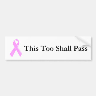Cancer this too shall pass   Personalize Bumper Sticker