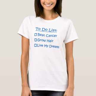 Cancer To Do List - Beat Cancer Grow Hair Dreams T-Shirt