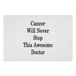 Cancer Will Never Stop This Awesome Doctor Poster